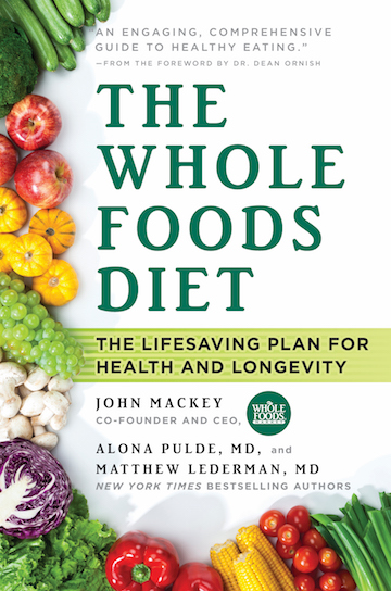 The Whole Foods Diet by John Mackey, Matthew Lederman, MD, and Alona Pulde, MD