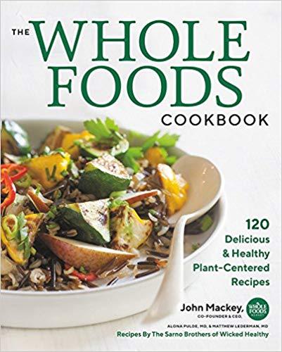 The Whole Foods Cookbook by John Mackey, Matthew Lederman, and Alona Pulde